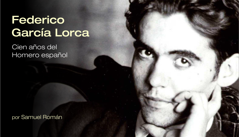 Federico García Lorca: Cien años del Homero español