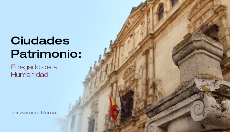 Ciudades Patrimonio: El legado de la Humanidad