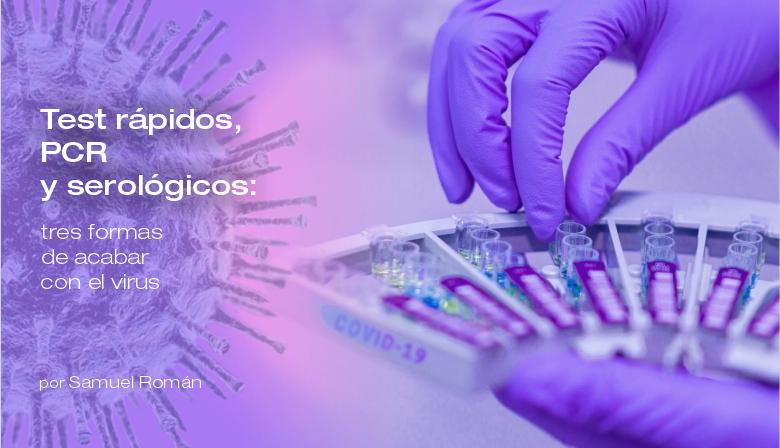 Test rápidos, PCR y serológicos: tres formas de acabar con el virus